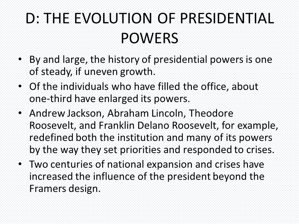 D: THE EVOLUTION OF PRESIDENTIAL POWERS