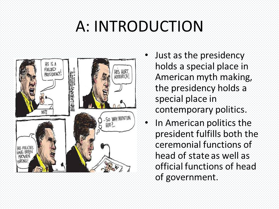 A: INTRODUCTION Just as the presidency holds a special place in American myth making, the presidency holds a special place in contemporary politics.