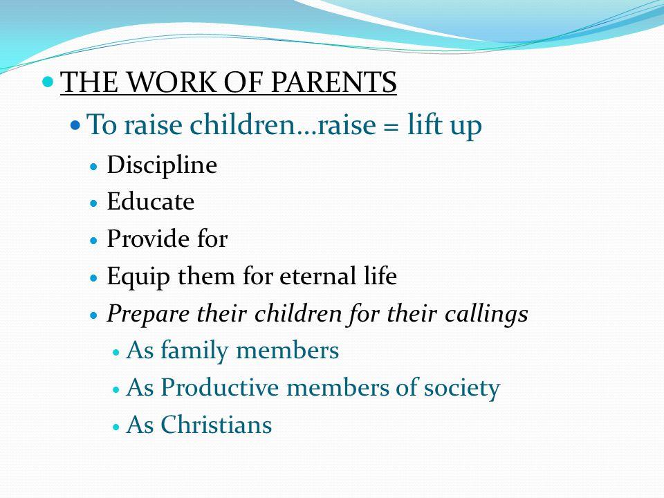 To raise children…raise = lift up