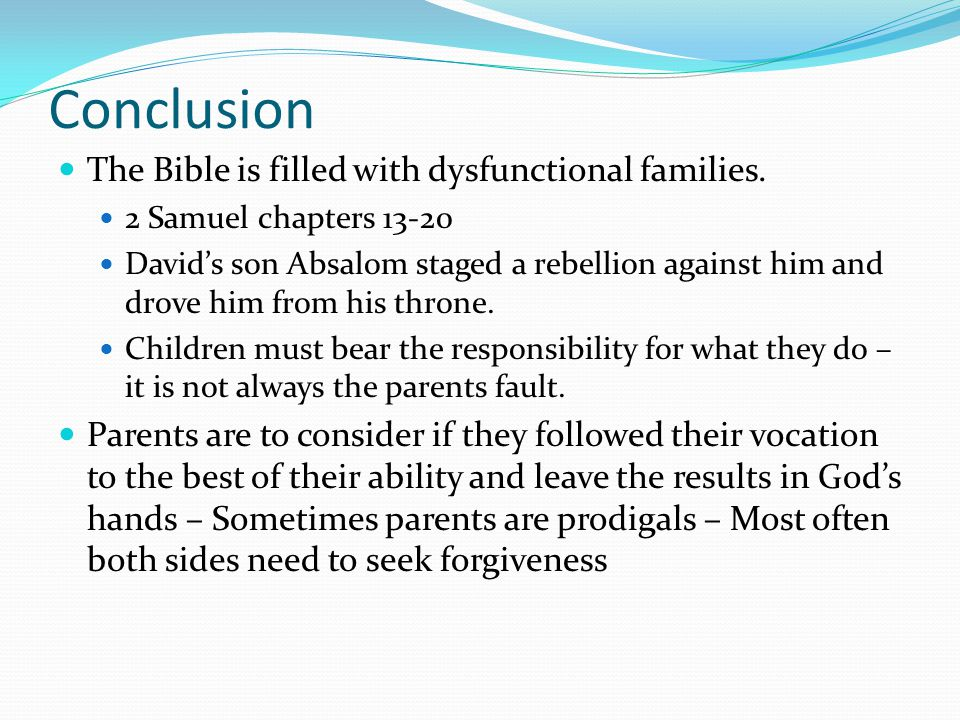 Conclusion The Bible is filled with dysfunctional families.