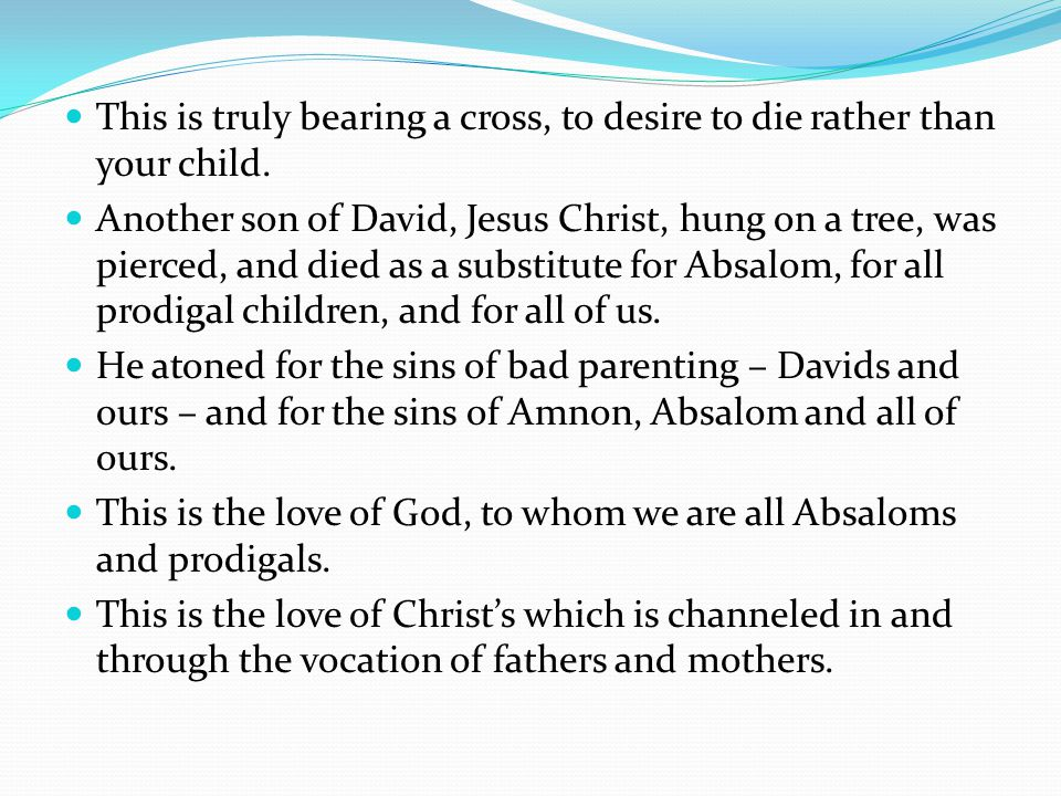 This is truly bearing a cross, to desire to die rather than your child.
