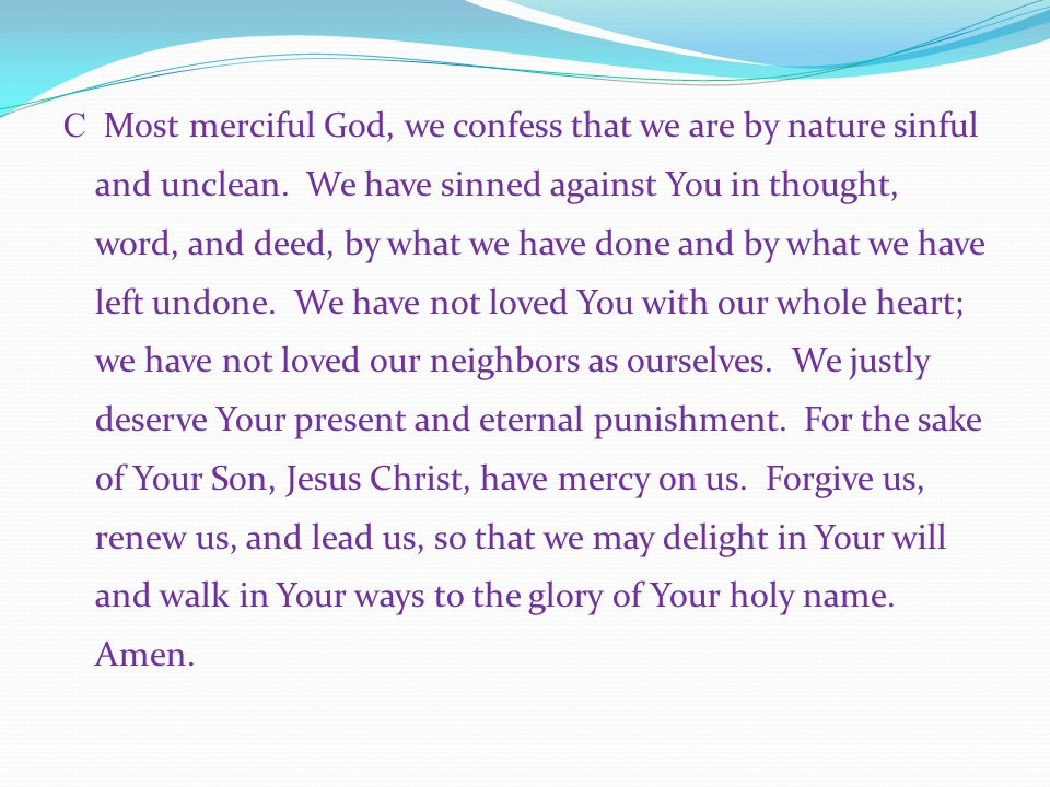 C Most merciful God, we confess that we are by nature sinful and unclean.