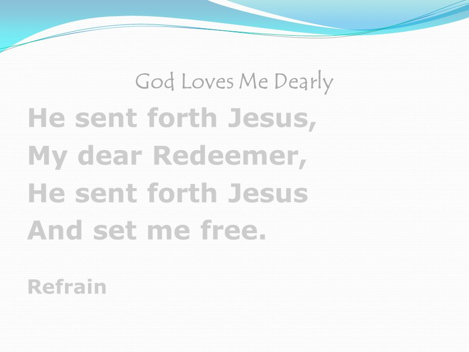 He sent forth Jesus, My dear Redeemer, He sent forth Jesus