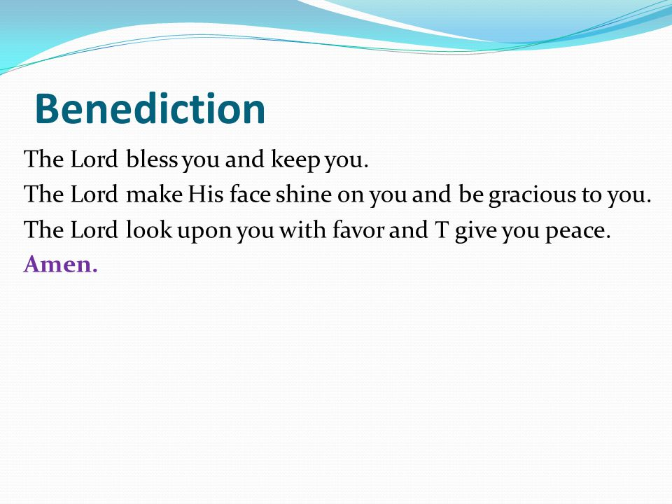 Benediction The Lord bless you and keep you.