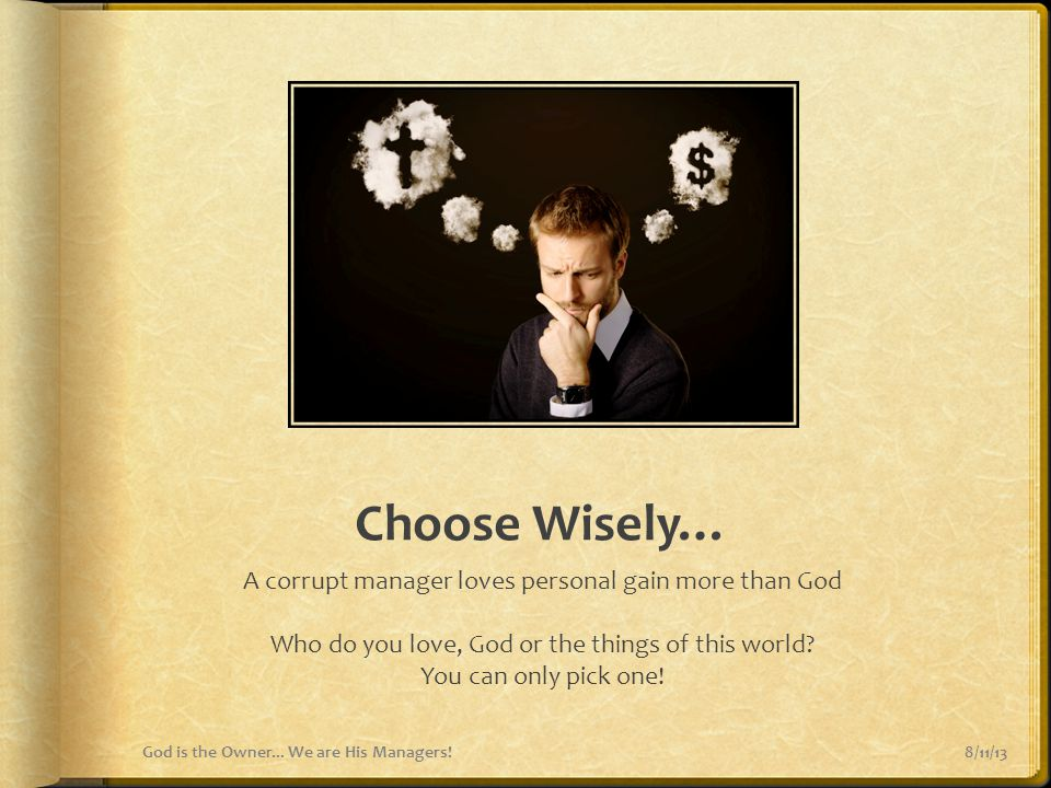 Choose Wisely… A corrupt manager loves personal gain more than God