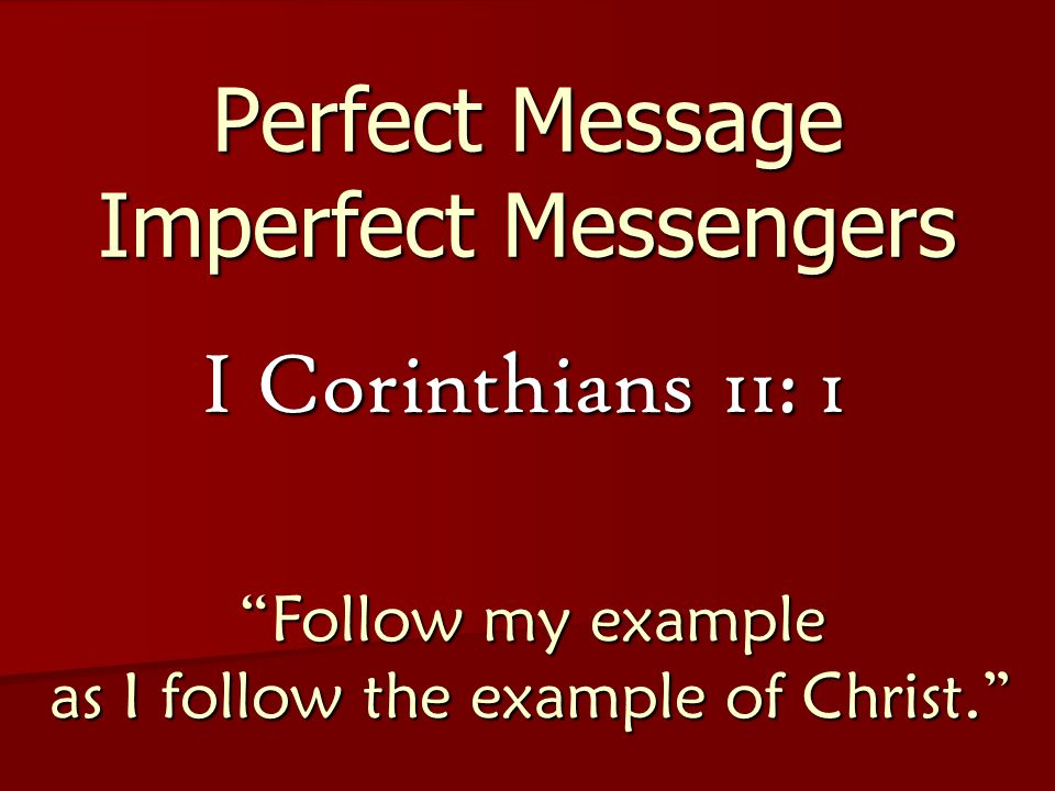 Perfect Message Imperfect Messengers