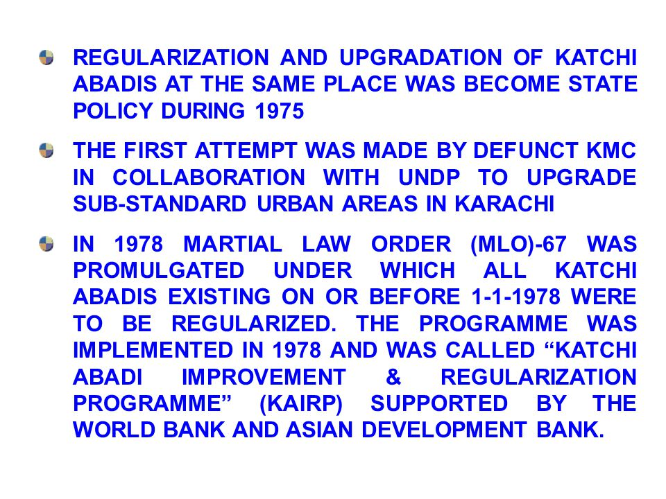 REGULARIZATION AND UPGRADATION OF KATCHI ABADIS AT THE SAME PLACE WAS BECOME STATE POLICY DURING 1975