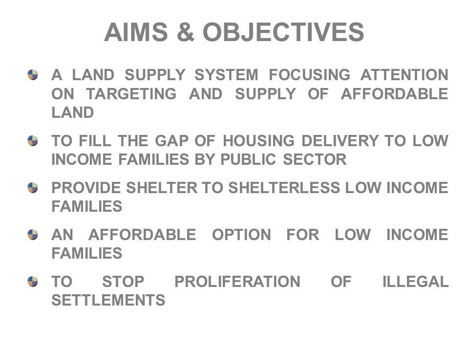 AIMS & OBJECTIVES A LAND SUPPLY SYSTEM FOCUSING ATTENTION ON TARGETING AND SUPPLY OF AFFORDABLE LAND.