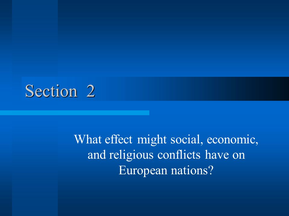 Section 2 What effect might social, economic, and religious conflicts have on European nations
