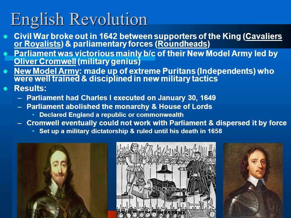 English Revolution Civil War broke out in 1642 between supporters of the King (Cavaliers or Royalists) & parliamentary forces (Roundheads)