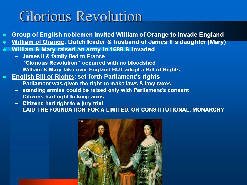 Glorious Revolution Group of English noblemen invited William of Orange to invade England.
