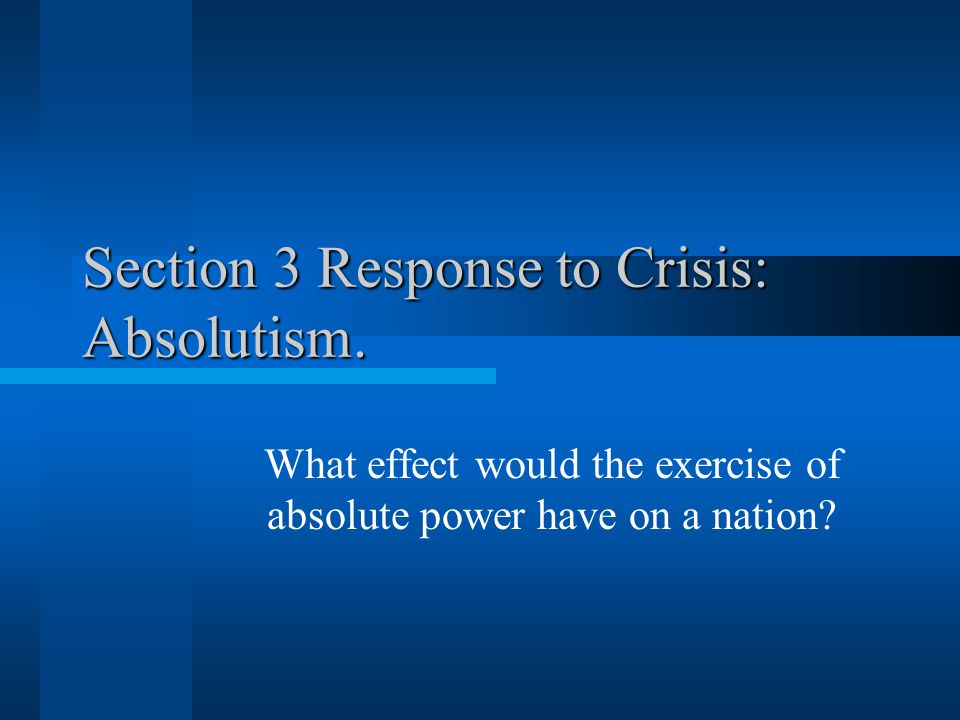Section 3 Response to Crisis: Absolutism.