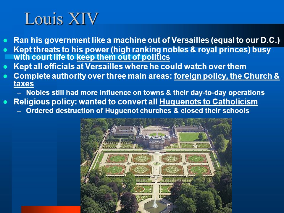 Louis XIV Ran his government like a machine out of Versailles (equal to our D.C.)