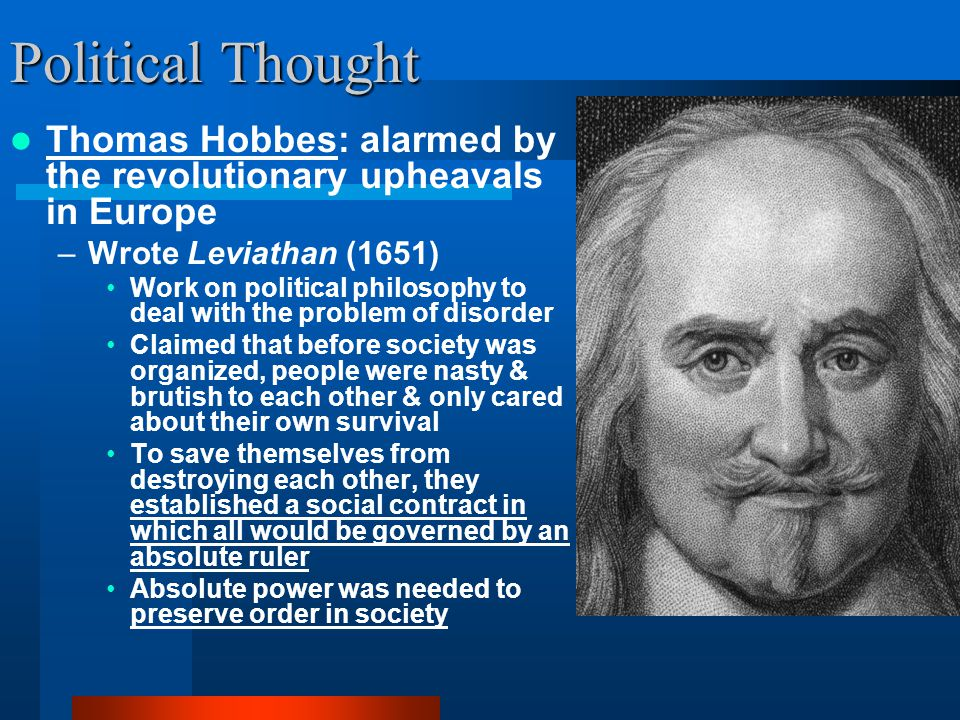 Political Thought Thomas Hobbes: alarmed by the revolutionary upheavals in Europe. Wrote Leviathan (1651)