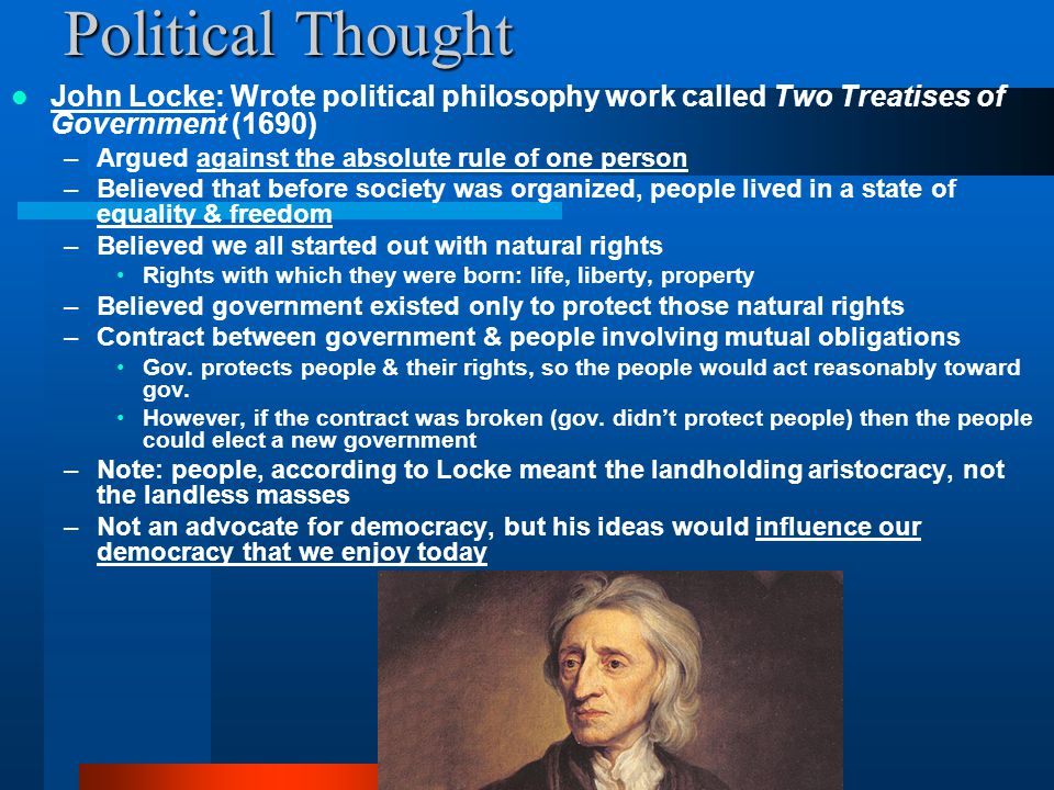Political Thought John Locke: Wrote political philosophy work called Two Treatises of Government (1690)