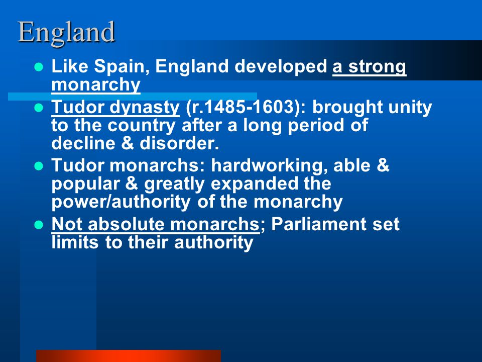 England Like Spain, England developed a strong monarchy