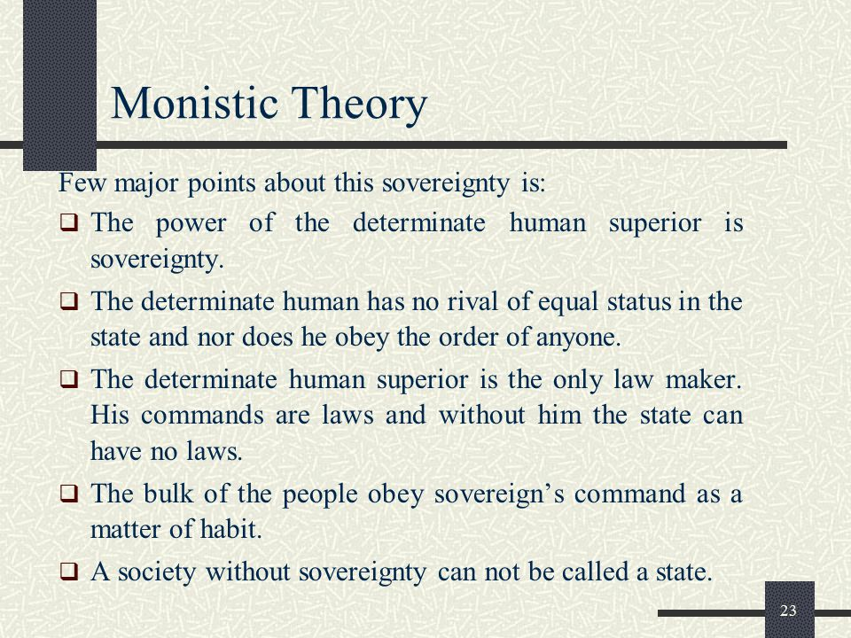Monistic Theory Few major points about this sovereignty is: