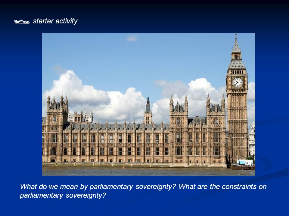  starter activity What do we mean by parliamentary sovereignty.
