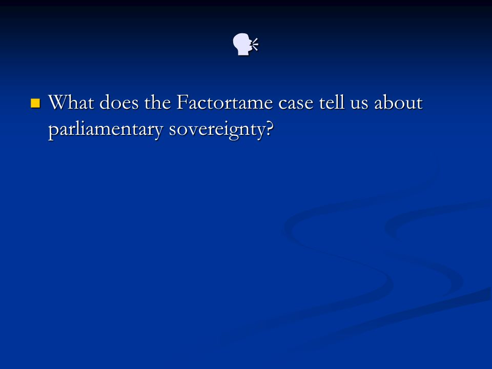  What does the Factortame case tell us about parliamentary sovereignty