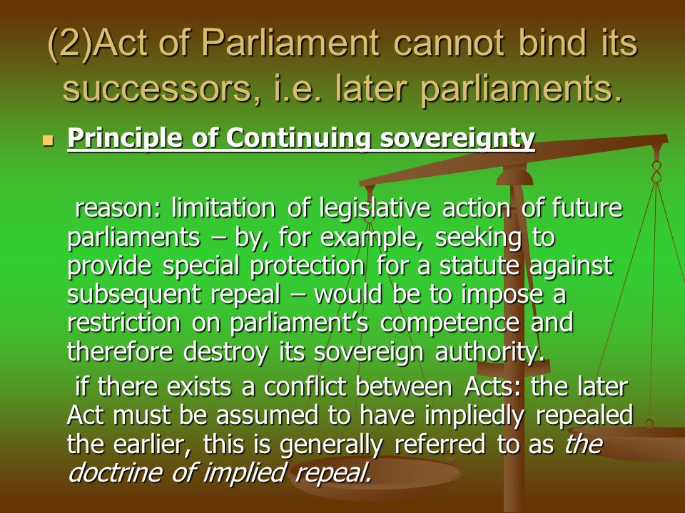 (2)Act of Parliament cannot bind its successors, i. e