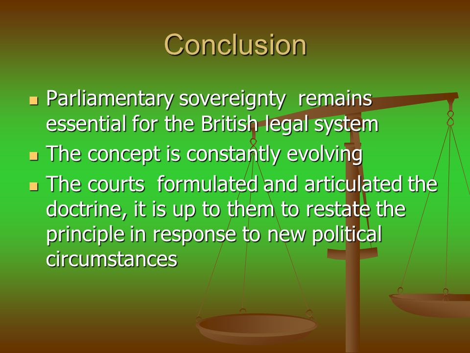 Conclusion Parliamentary sovereignty remains essential for the British legal system. The concept is constantly evolving.