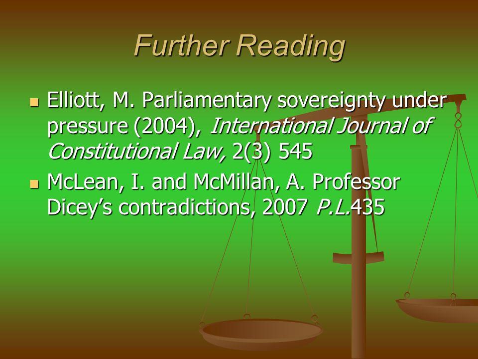 Further Reading Elliott, M. Parliamentary sovereignty under pressure (2004), International Journal of Constitutional Law, 2(3) 545.