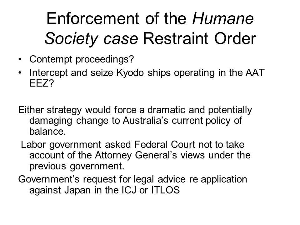 Enforcement of the Humane Society case Restraint Order