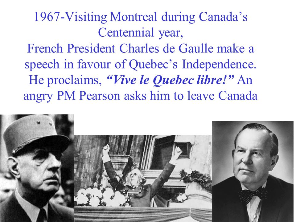 1967-Visiting Montreal during Canada's Centennial year, French President Charles de Gaulle make a speech in favour of Quebec's Independence.
