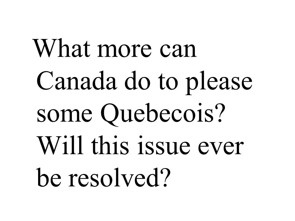 What more can Canada do to please some Quebecois