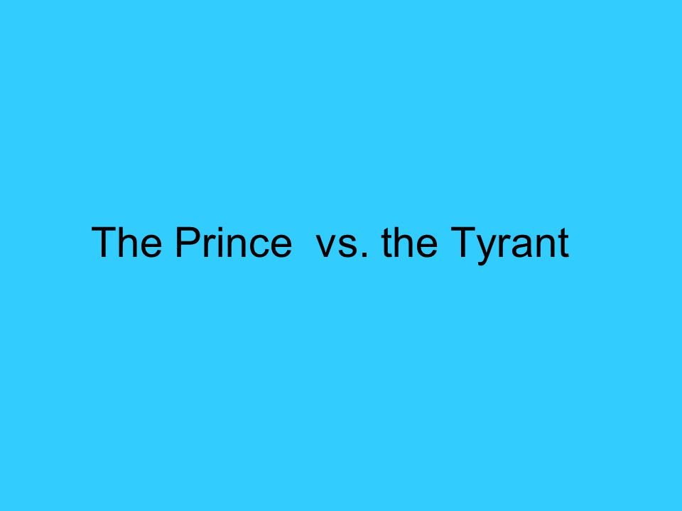 The Prince vs. the Tyrant