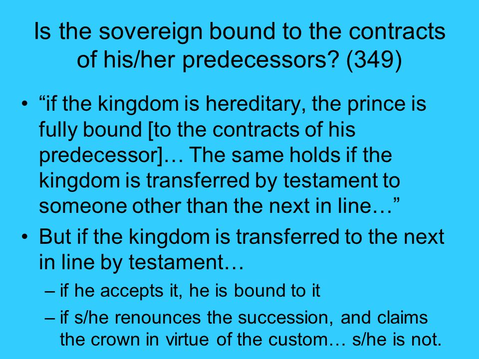 Is the sovereign bound to the contracts of his/her predecessors (349)