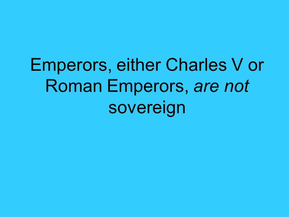 Emperors, either Charles V or Roman Emperors, are not sovereign