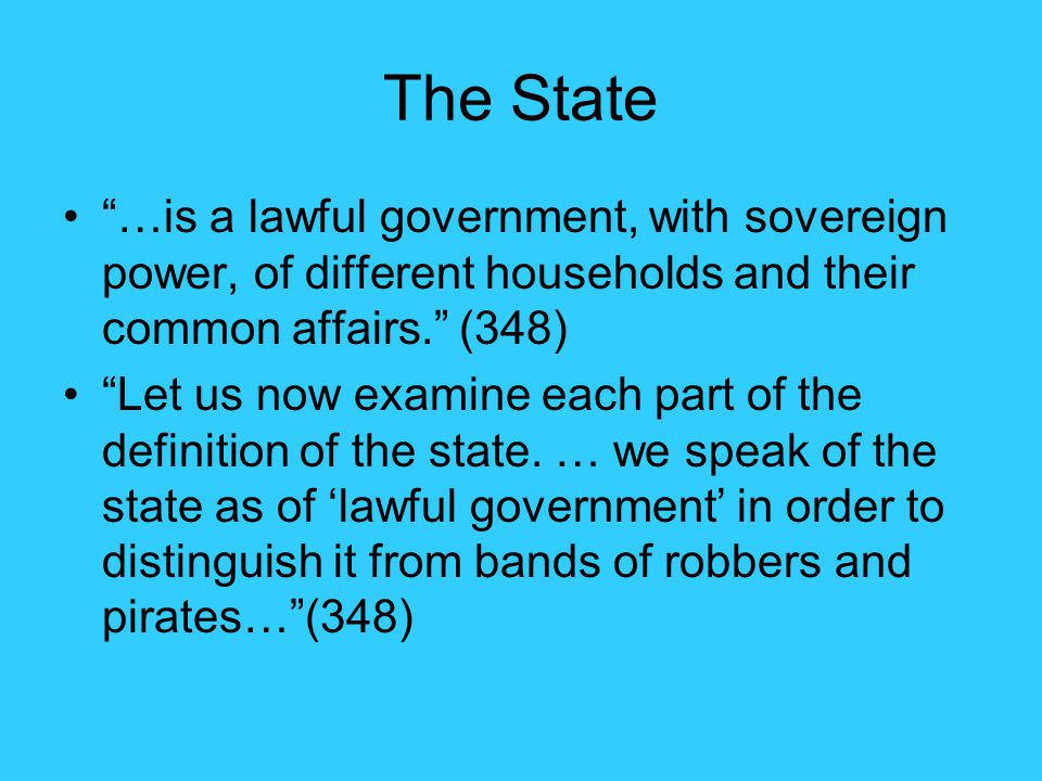 The State …is a lawful government, with sovereign power, of different households and their common affairs. (348)