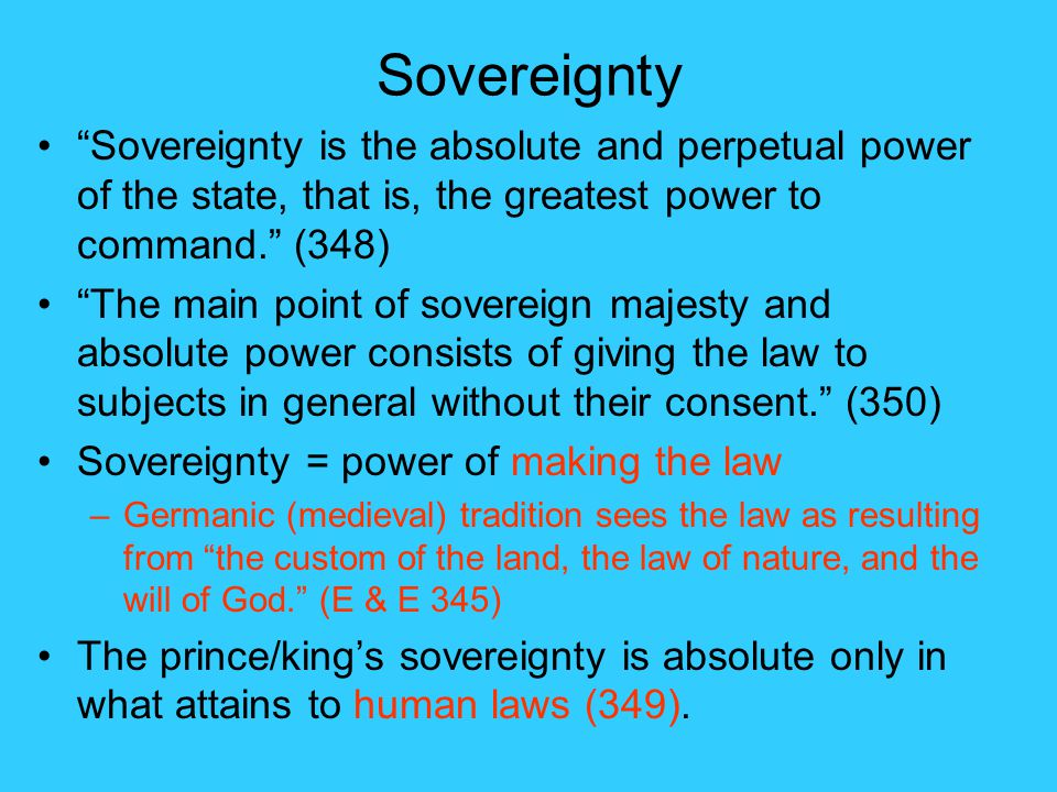 Sovereignty Sovereignty is the absolute and perpetual power of the state, that is, the greatest power to command. (348)
