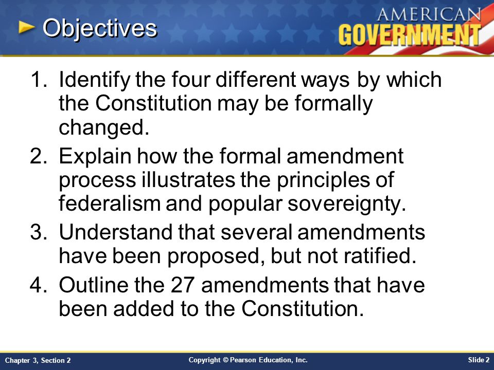 Objectives Identify the four different ways by which the Constitution may be formally changed.