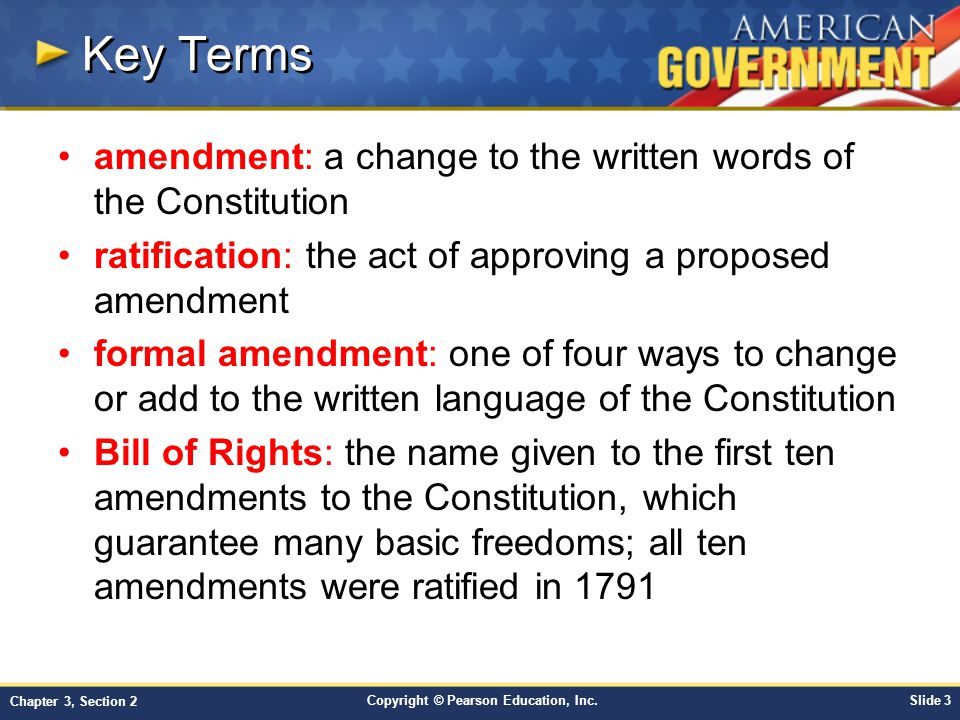 Key Terms amendment: a change to the written words of the Constitution