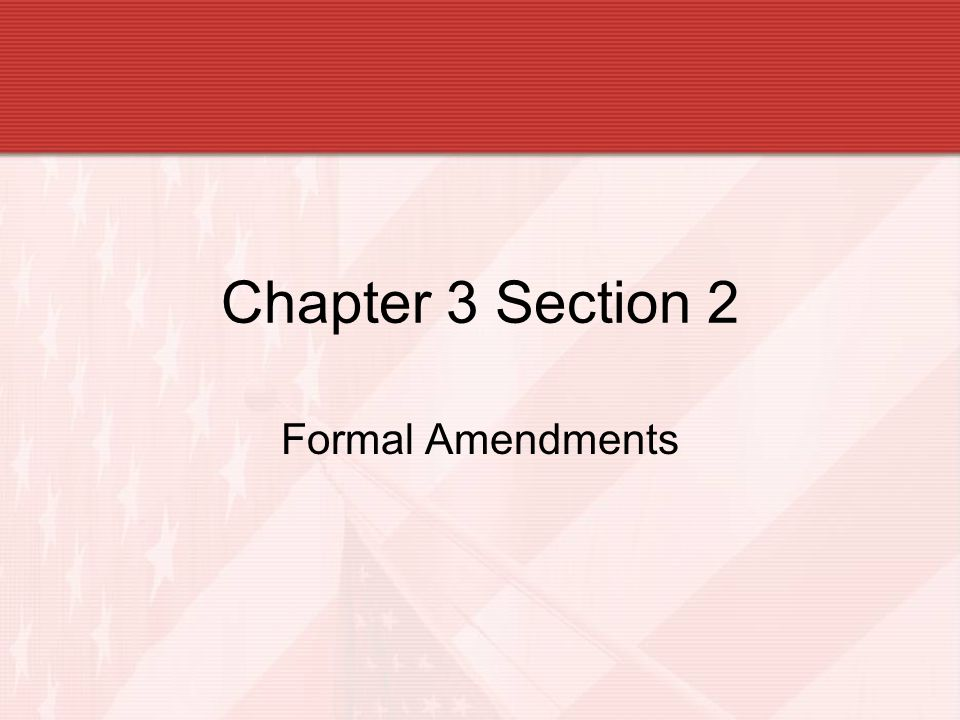 Chapter 3 Section 2 Formal Amendments