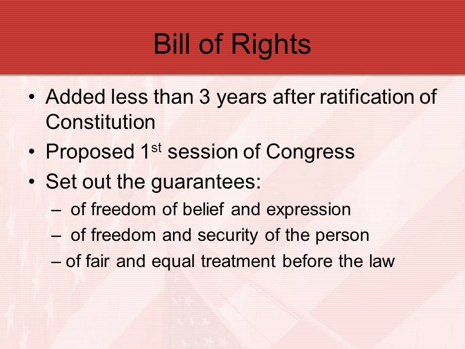 Bill of Rights Added less than 3 years after ratification of Constitution. Proposed 1st session of Congress.