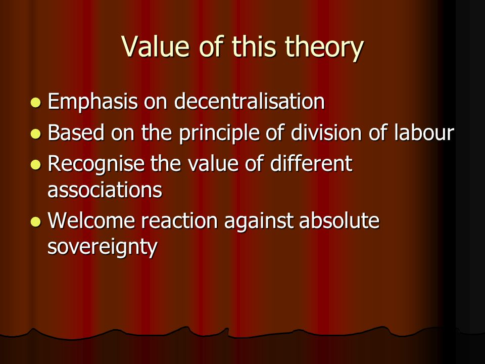 Value of this theory Emphasis on decentralisation