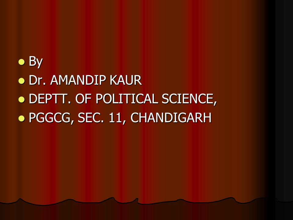 By Dr. AMANDIP KAUR DEPTT. OF POLITICAL SCIENCE, PGGCG, SEC. 11, CHANDIGARH