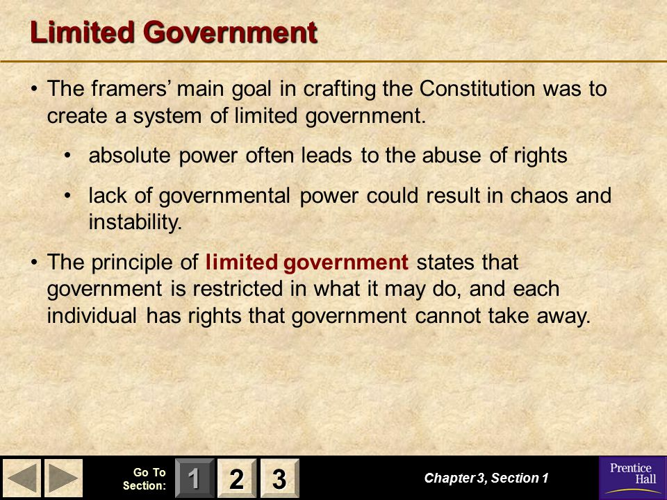 Limited Government The framers' main goal in crafting the Constitution was to create a system of limited government.