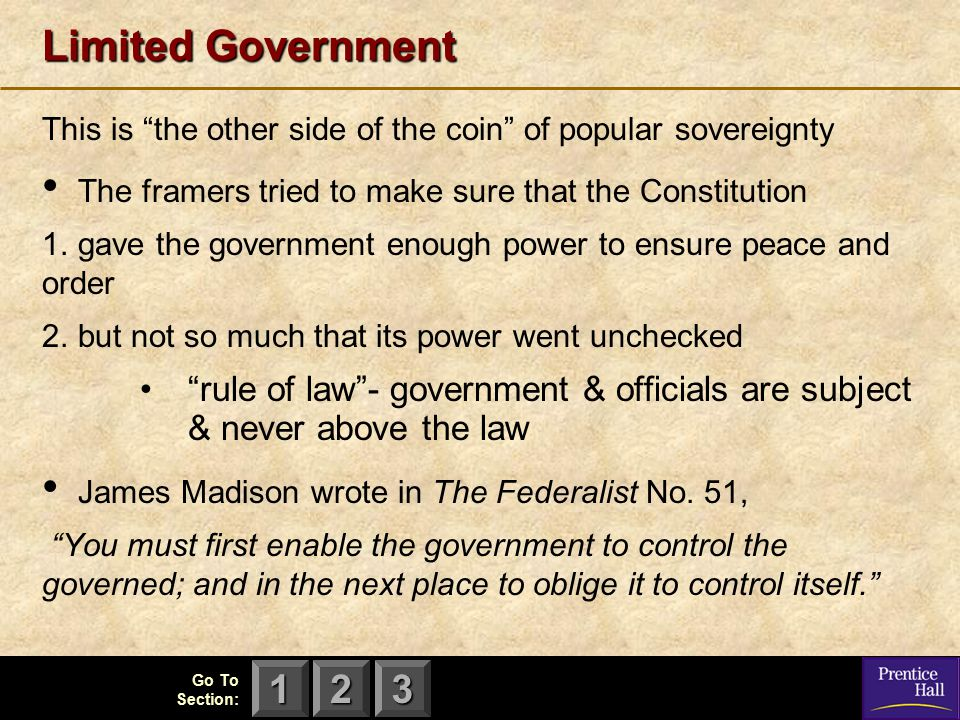 Limited Government This is the other side of the coin of popular sovereignty. The framers tried to make sure that the Constitution.
