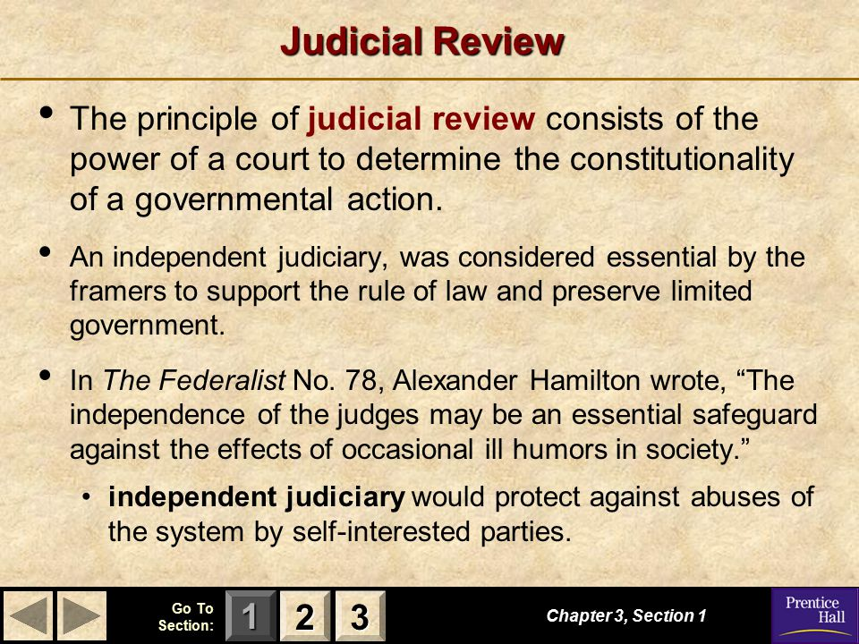 Judicial Review The principle of judicial review consists of the power of a court to determine the constitutionality of a governmental action.
