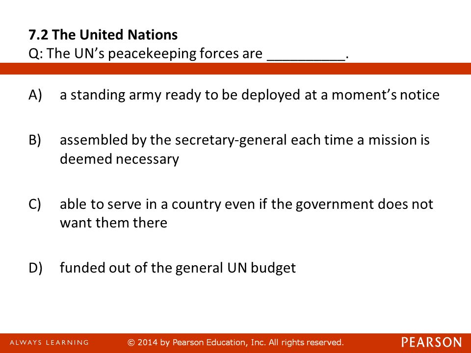 7.2 The United Nations Q: The UN's peacekeeping forces are __________.