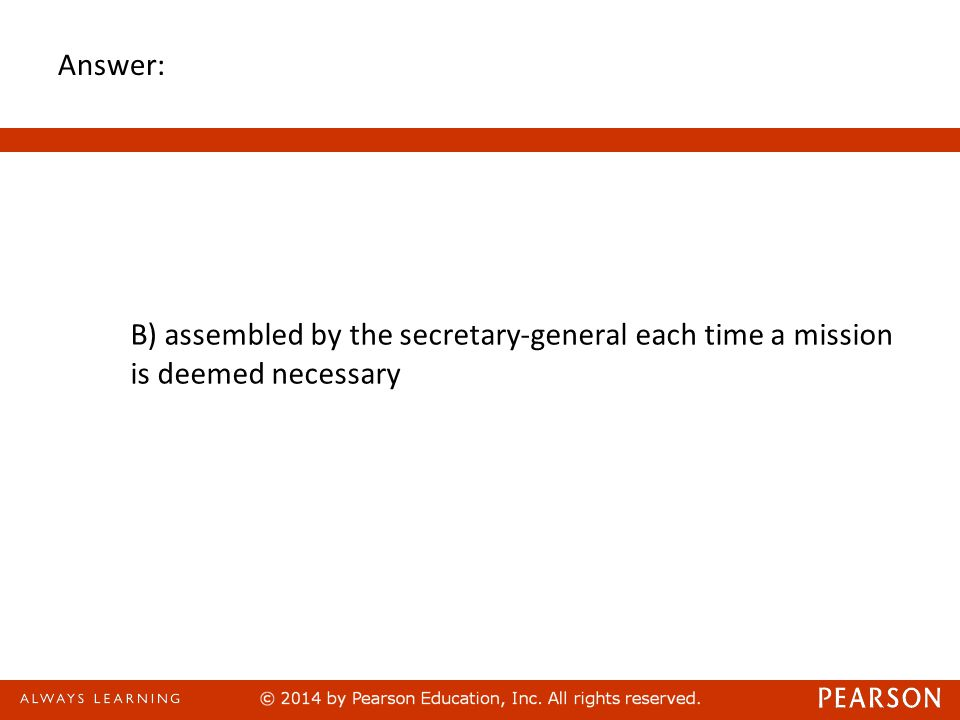 Answer: B) assembled by the secretary-general each time a mission is deemed necessary 30