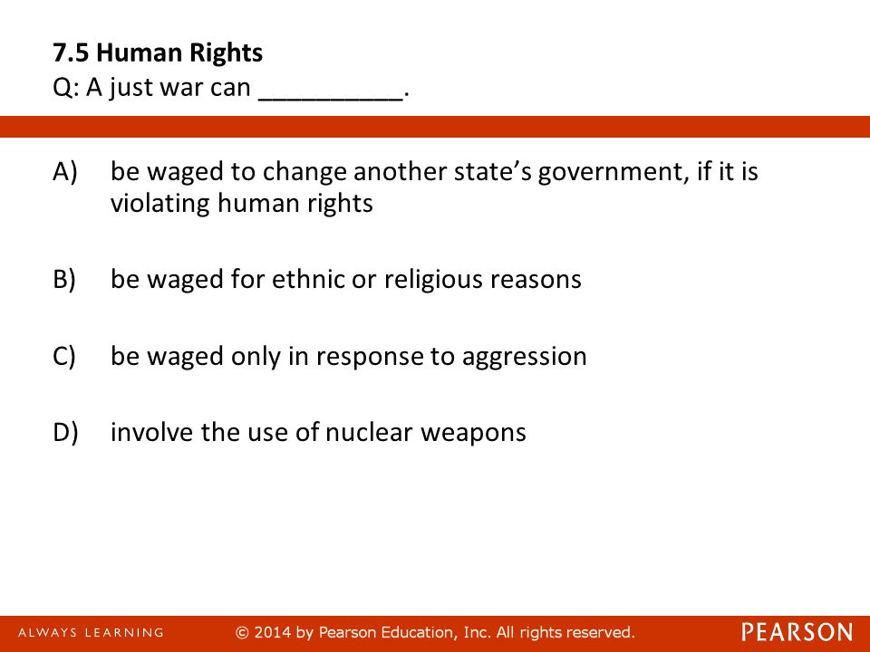 7.5 Human Rights Q: A just war can __________.