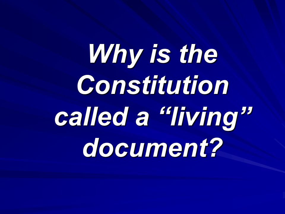Why is the Constitution called a living document