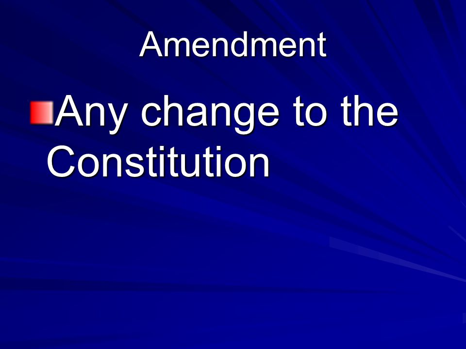 Any change to the Constitution