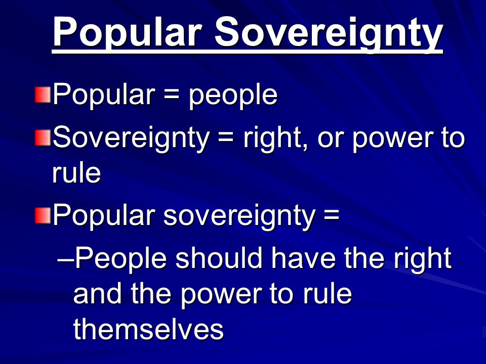 Popular Sovereignty Popular = people