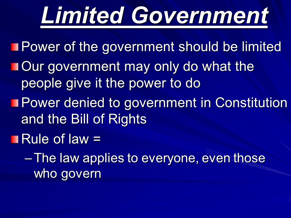 Limited Government Power of the government should be limited